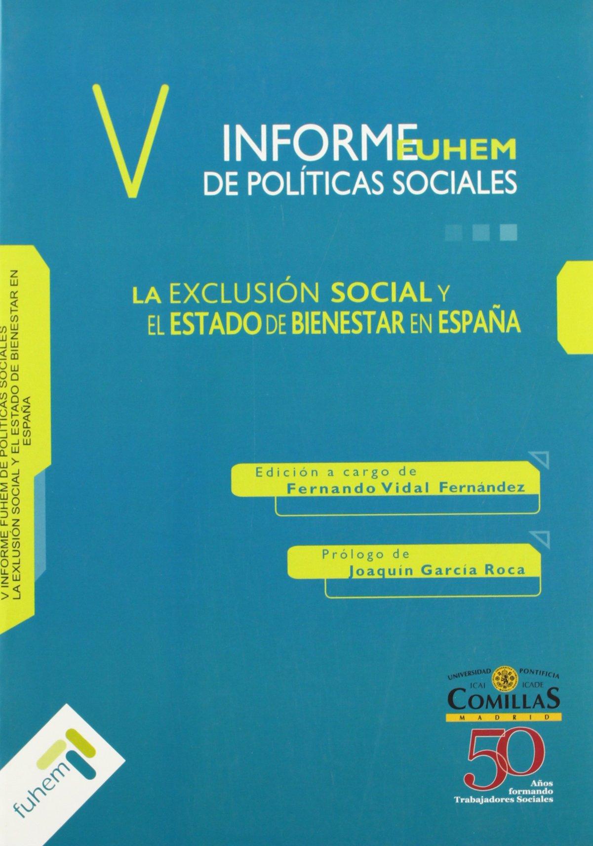 La exclusión social y el estado del bienestar en España : V informe FUHEM de políticas sociales y estado de bienestar: Amazon.es: Vidal Fernandez, Fernando: Libros
