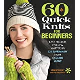 60 Quick Knits for Beginners: Easy Projects for New Knitters in 220 Superwash® from Cascade Yarns® (60 Quick Knits Collection