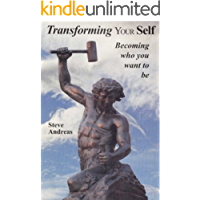 Transforming Your Self: Becoming Who You Want to Be