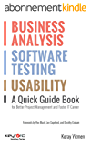 Business Analysis, Software Testing, Usability : A Quick Guide Book for Better Project Management and Faster IT Career (English Edition)