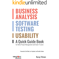 Business Analysis, Software Testing, Usability : A Quick Guide Book for Better Project Management and Faster IT Career