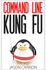 Command Line Kung Fu: Bash Scripting Tricks, Linux Shell Programming Tips, and Bash One-liners Kindle Edition