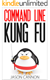 Command Line Kung Fu: Bash Scripting Tricks, Linux Shell Programming Tips, and Bash One-liners (English Edition)