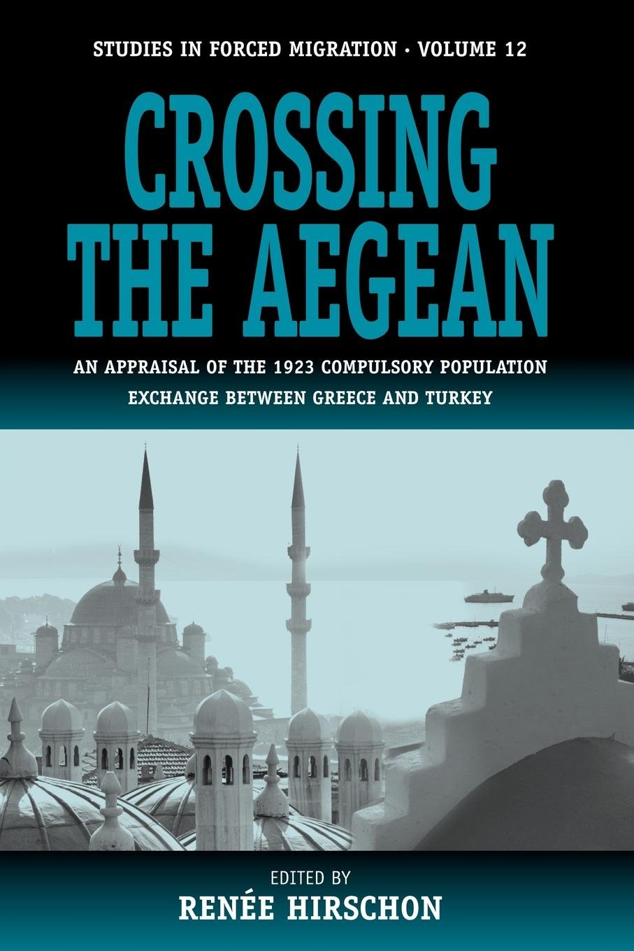 Crossing the Aegean: An Appraisal of the 1923 Compulsory Population Exchange between Greece and Turkey (Forced Migration) Paperback – May 30, 2003 Renée Hirschon Berghahn Books 1571815627 Asia