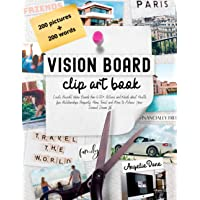 Vision Board Clip Art Book: Create Powerful Vision Boards from 400+ Pictures and Words about Health, Love, Relationships…