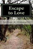 Escape to Love, Jerilynn Watlington, 1463711727