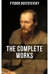THE COMPLETE WORKS OF FYODOR DOSTOYEVSKY: Novels, Short Stories & Autobiographical Writings (Crime and Punishment, The Idiot, Notes from Underground, The Brothers Karamazov…) Kindle Edition