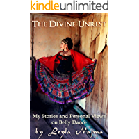 The Divine Unrest - My Stories and Views on Belly Dance book cover