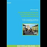 Kunstpädagogik im Kontext von Ganztagsbildung und Sozialraumorientierung: Zu einer strukturellen Partizipation in der kunstpädagogischen Praxis (Kulturelle Bildung)