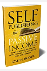 Self-Publishing for Passive Income: How to Publish a Book on Amazon and Make Money with eBooks Kindle Edition