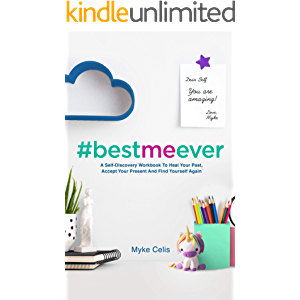 Best Me Ever: A Self-Discovery Workbook To Heal Your Past, Accept Your Present And Find Yourself Again (Best Me Ever…