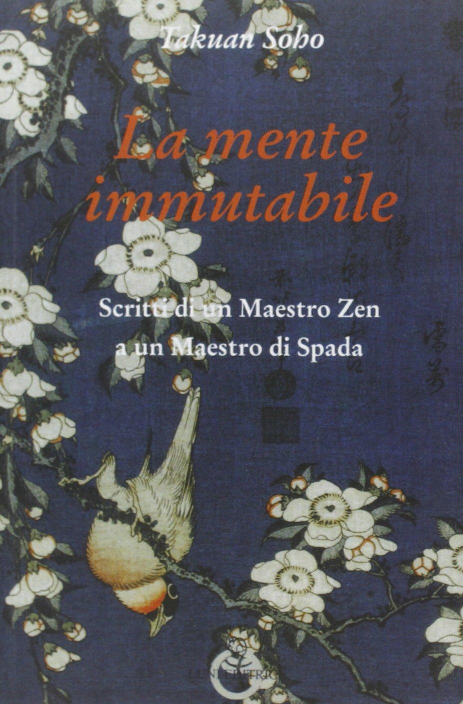 La mente immutabile. Scritti di un maestro zen a un maestro di spada Copertina flessibile – 1 gen 2013 Takuan Sôhô W. W. Scott M. Luteriani Luni Editrice