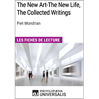 The New Art-The New Life, The Collected Writings de Piet Mondrian: Les Fiches de lecture d'Universalis (French Edition)