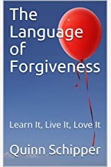 The Language of Forgiveness: Learn It, Live It, Love It Kindle Edition