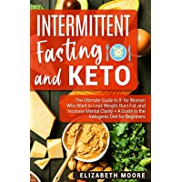 Intermittent Fasting and Keto: The Ultimate Guide to IF for Women Who Want to Lose...