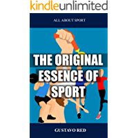 THE ORIGINAL ESSENCE OF SPORT: A sports book where you can find everything related to sports, high performance and more