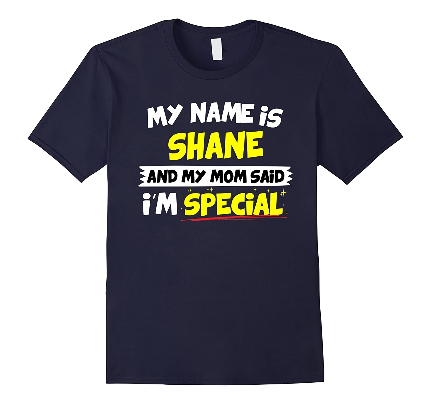 Shane T-Shirt My Mom Said I'm Special-Art