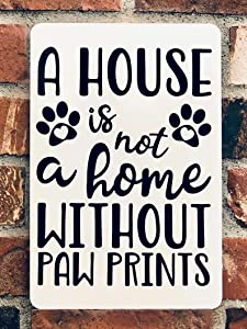 A House Is Not A Home Without Paw Prints Metal Sign Metal Wall Art Dog Lover Gift Pet Parent Present Love My Dogs Fur Baby Yard Garden Novelty Funny Posters Store Metal Signs Art Wall Decor 8x12 Inch