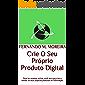 Crie O Seu Próprio Produto Digital: Para ter sucesso online, você tem que criar e vender os seus próprios produtos de  informação.