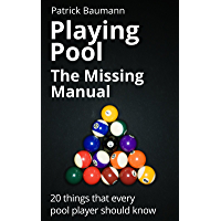Playing Pool - The Missing Manual: 20 things that every pool player should know (English Edition)