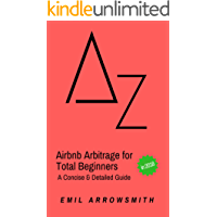 Airbnb Arbitrage for Total Beginners: A Concise & Detailed Guide (A to Z List Book 10) (English Edition)