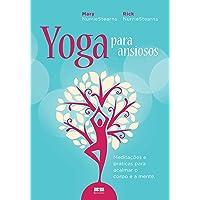 Yoga para ansiosos: Meditações e práticas para acalmar o corpo e a mente: Meditações e práticas para acalmar o corpo e a mente