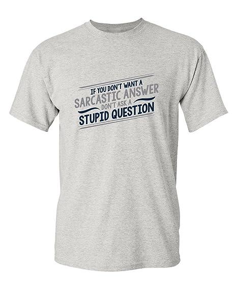 5e48f0e0 Amazon.com: A Stupid Question Novelty Graphic Sarcastic Funny T ...