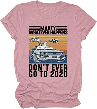 Graphic Shirts for Women Vintage 80s Car Print Short Sleeve Tops Marty Whatever Happens Dont Ever Go to 2020 T-Shirt