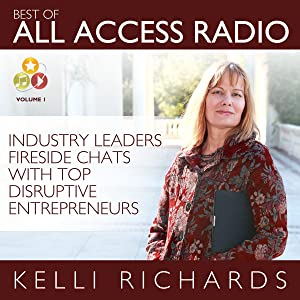 Best of All Access Radio: Industry Leaders - Fireside Chats with Top Disruptive Entrepreneurs