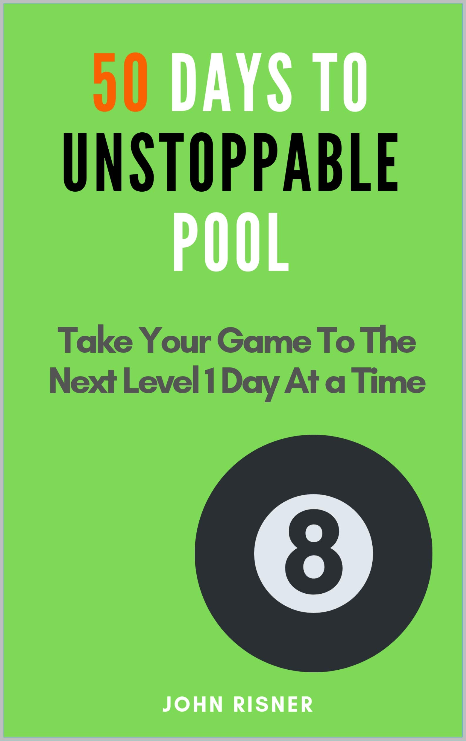 50 Days to Unstoppable Pool: Take your game to the next level one day at a time (English Edition)