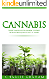 Cannabis:The Beginners Guide on How to Start Growing Marijuana Plants at Home (Cannabis, Cannabis Growing, Marijuana, Marijuana Growing, Marijuana Horticulture)