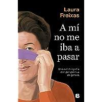 A mí no me iba a pasar: Una autobiografía con perspectiva de género (No ficción)