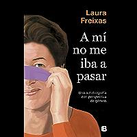 A mí no me iba a pasar: Una autobiografía con perspectiva de género