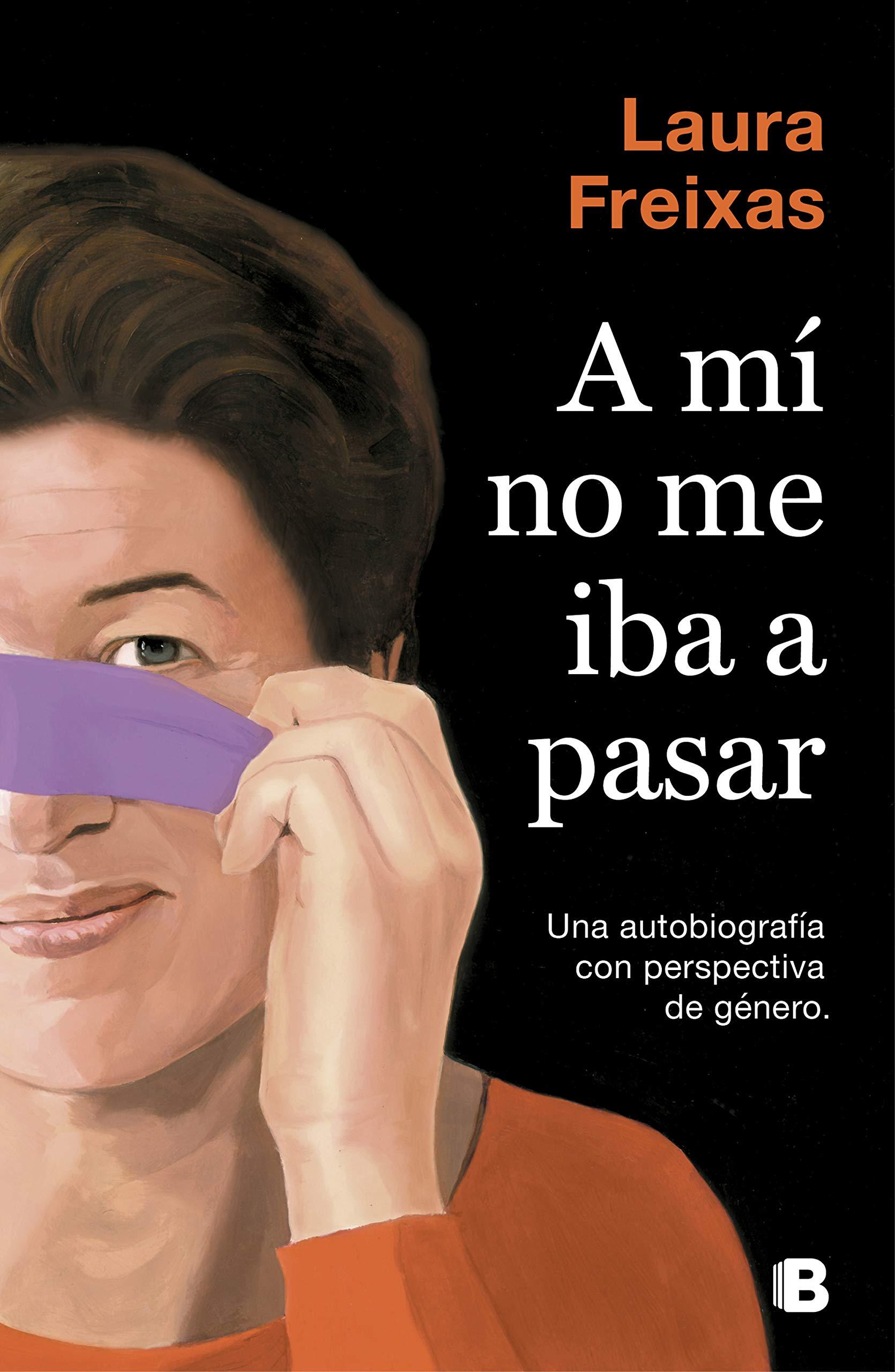 A mí no me iba a pasar: Una autobiografía con perspectiva de género por Laura Freixas
