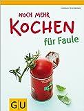 Noch mehr Kochen für Faule (GU Themenkochbuch)