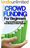 Crowdfunding: How to Raise Money for Your Startup and Other Projects! (Crowdfunding, Funding, Raise, Business, Money, Startup, Guide, Capital)