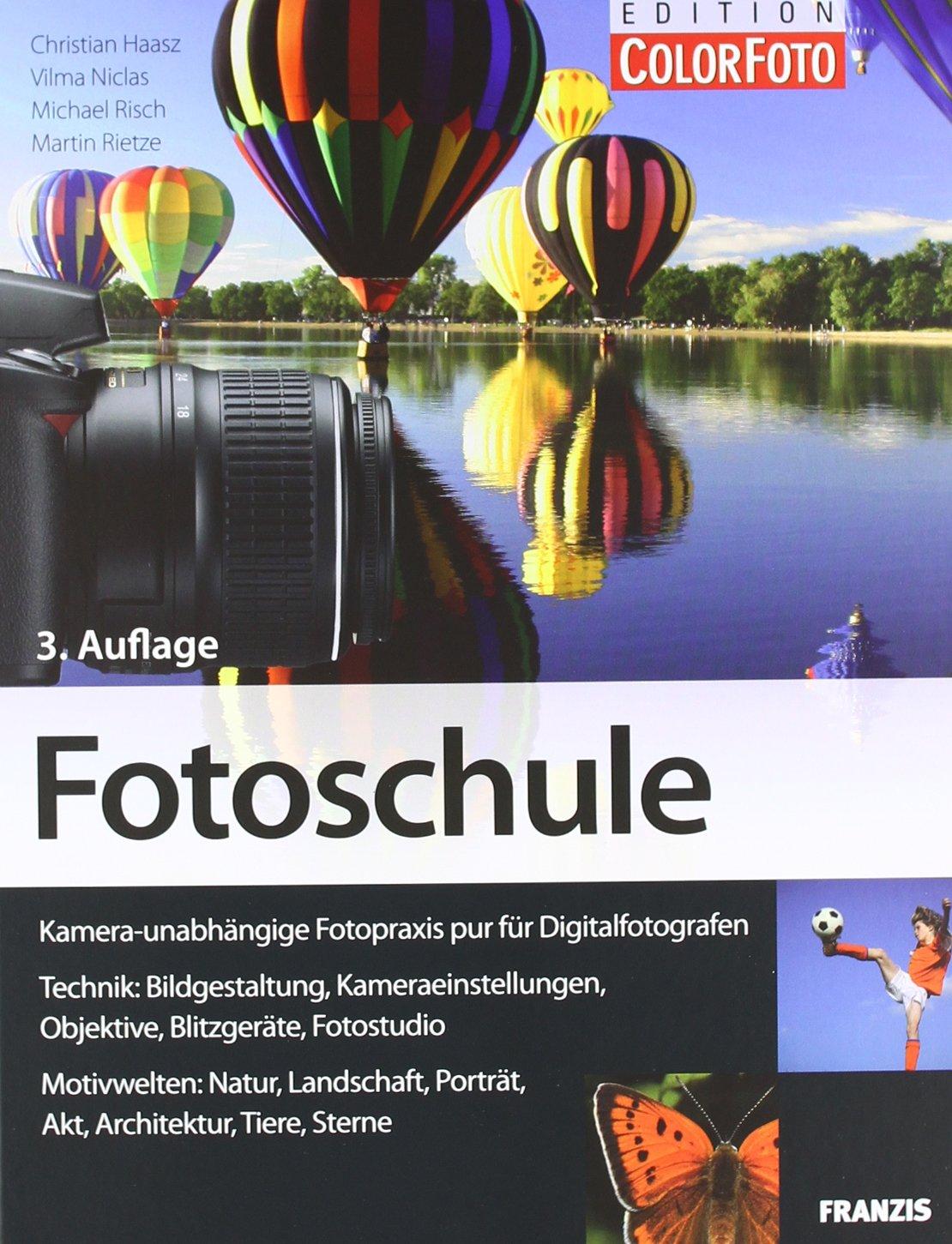Fotoschule: Bildgestaltung und Aufnahmetechniken für Digitalfotografen: Kamera-unabhängige Fotopraxis für Digitalfotografen