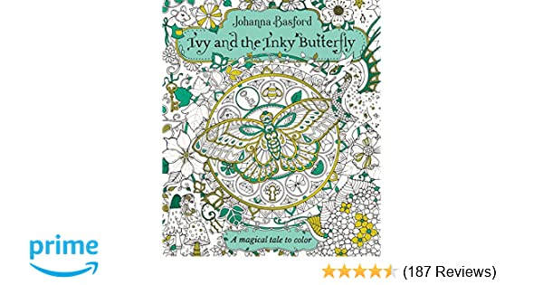 Amazon Ivy And The Inky Butterfly A Magical Tale To Color 0499991633760 Johanna Basford Books