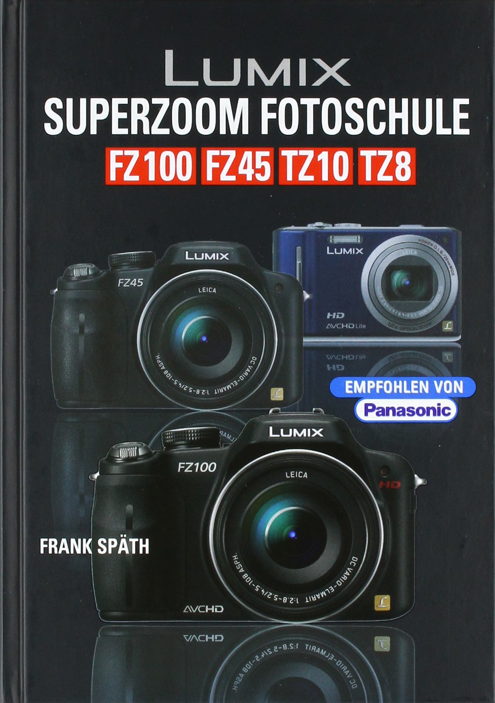 Lumix Superzoom Fotoschule: FZ 100/FZ 45/TZ 10/TZ 8