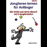 Jonglieren lernen für Anfänger: Der dritte und vierte Abwurf mit 3 Jonglierbällen (German Edition)