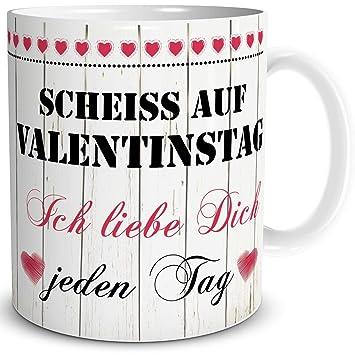 Triosk Tasse Scheiss Auf Valentinstag Mit Spruch Ich Liebe Dich Jeden