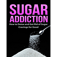 Sugar Addiction: How to Detox and Get Rid of Sugar Cravings for Good (Healthy Living & Diet Book 1) (English Edition)