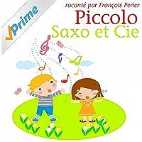 Piccolo, Saxo et Compagnie (Ou la petite histoire d'un grand orchestre)