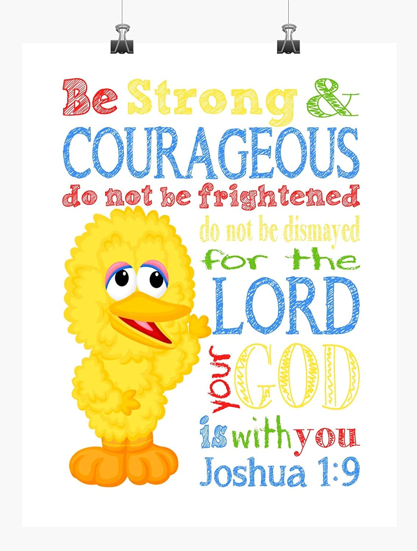 Be Strong /& Courageous Joshua 1:9 Big Bird Sesame Street Inspirational Nursery Decor Print