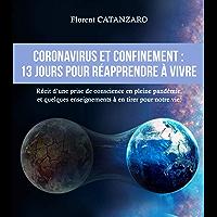 CORONAVIRUS ET CONFINEMENT : 13 jours pour réapprendre à vivre (French Edition)