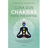 Cura dos chakras para iniciantes: Um guia prático e moderno com técnicas de autocura para equilibrar os seus centros de…
