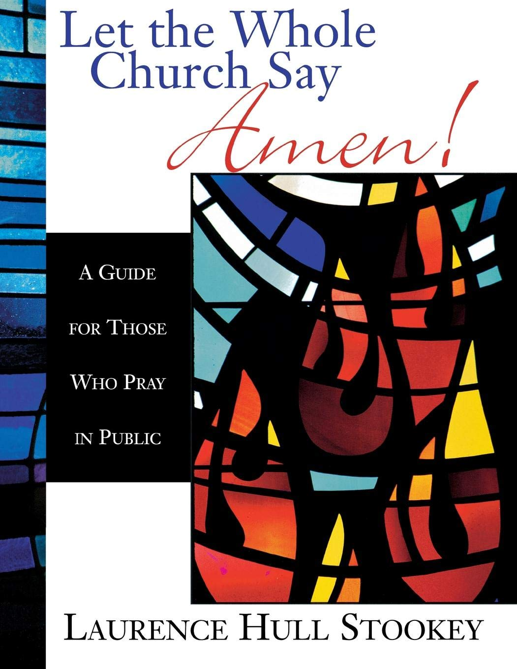 Let the Whole Church Say Amen!: A Guide for Those Who Pray in Public by Abingdon Press