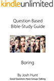 Question-based Bible Study Guide--Boring: Good Questions Have Groups Talking
