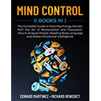 MIND CONTROL: 6 Books in 1: The Complete Guide to Dark Psychology Secrets, NLP,...