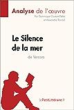 Le Silence de la mer de Vercors (Analyse de l'oeuvre): Comprendre la littérature avec lePetitLittéraire.fr (Fiche de lecture)